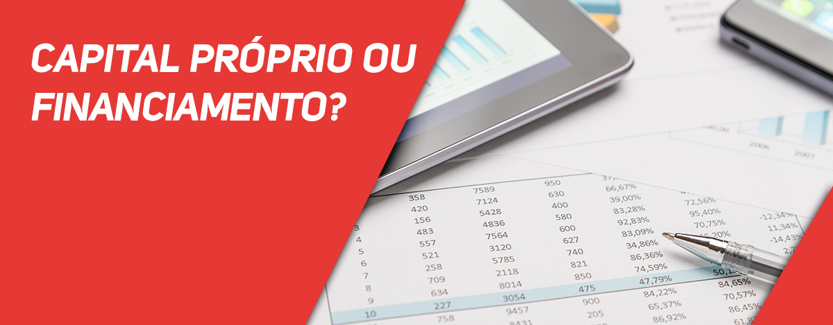 Capital próprio ou Financiamento?