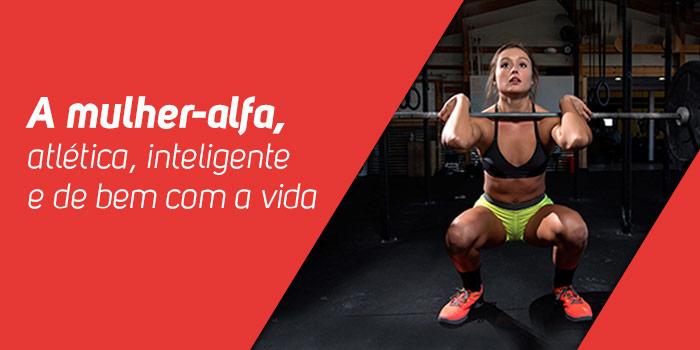 A mulher-alfa, atlética, inteligente e de bem com a vida.