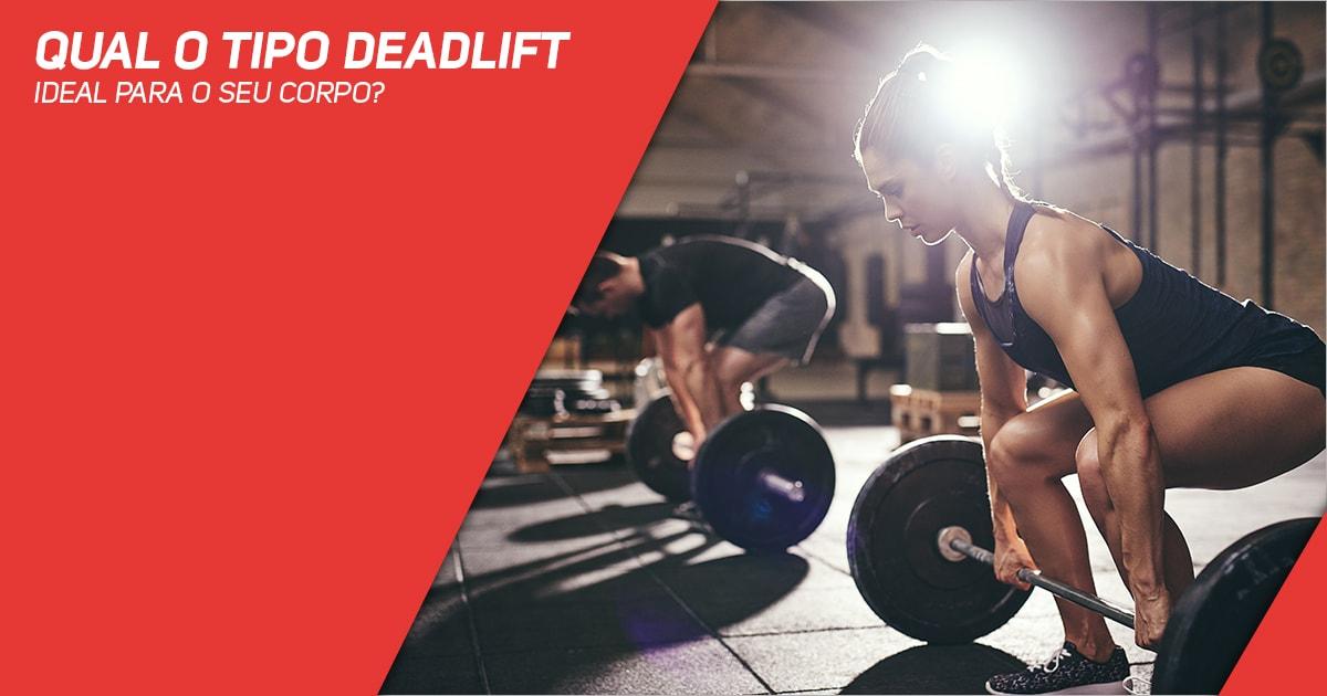 Qual o tipo DeadLift ideal para o seu Corpo?