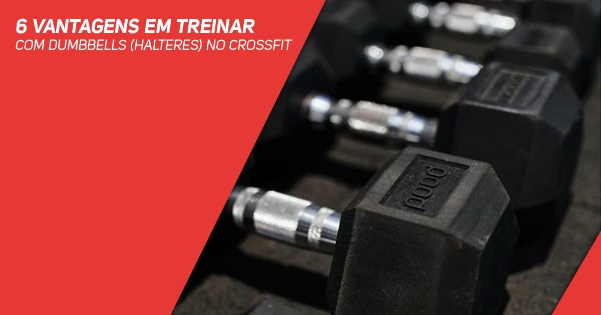 6 Vantagens Em Treinar Com Dumbbells (Halteres) No CrossFit
